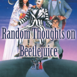 Random Thoughts on Beetlejuice