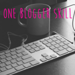 The One Blogger Skill