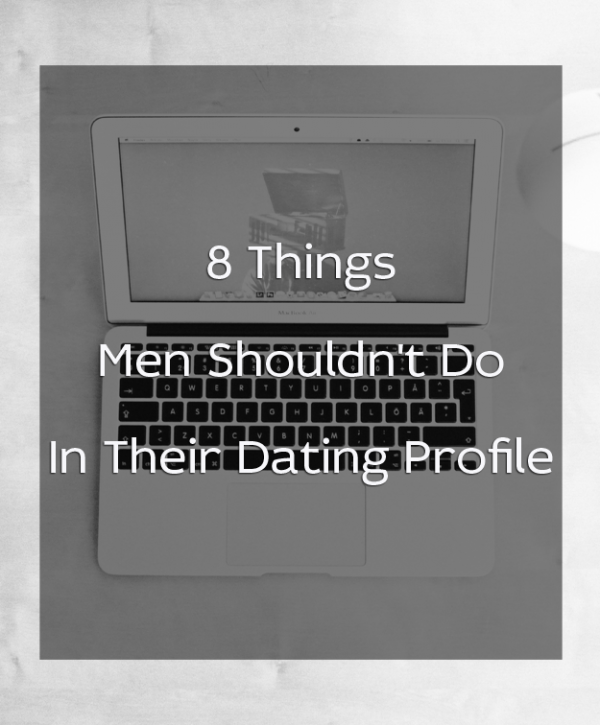 8 things men shouldnt do in their dating profile