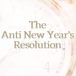The Anti New Year's Resolution