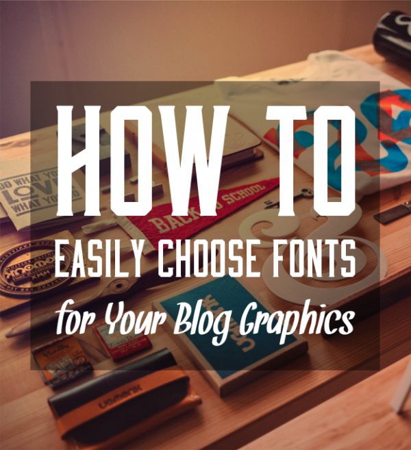 how to easily choose fonts for your blog graphics